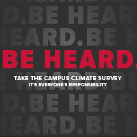 Climate Survey (2017) with Be Heard-Take the Campus Climate Survey. It's everyone's responsibility