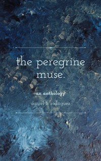 Peregrine Muse book cover--an anthology by Daniel B. Rodriguez